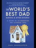 The World's Best Dad During and After Divorce: A Guide to Co-Parenting for Divorced Dads