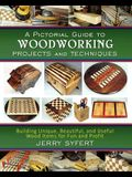 A Pictorial Guide To WOODWORKING PROJECTS and TECHNIQUES