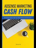 Adsense Marketing Cash Flow: The Ultimate Guide to Take Your Online Business to the Next Level