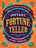 Instant Fortune-Teller: Answers for All of Life's Questions--At Your Fingertips!