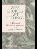 Wise Choices, Apt Feelings - A Theory of Normative Judgement