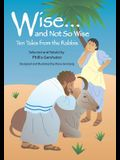 Wise... and Not So Wise: Ten Tales from the Rabbis