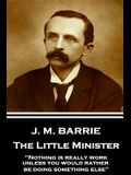 J.M. Barrie - The Little Minister: Nothing is really work unless you would rather be doing something else