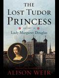 The Lost Tudor Princess: The Life of Lady Margaret Douglas