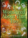 I Wondered about That Too: 111 Questions and Answers about Science and Other Stuff
