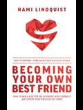 Becoming Your Own Best Friend: How to Build a Better Relationship with Yourself and Create Your Own Success Story