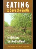 Eating to Save the Earth: Food Choices for a Healthy Planet