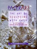 Paperart: The Art of Sculpting with Paper, a Step-By-Step Guide and Showcase