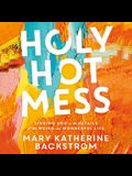 Holy Hot Mess Lib/E: Finding God in the Details of This Weird and Wonderful Life