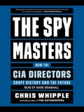 The Spymasters: How the Cia's Directors Shape History and Guard the Future