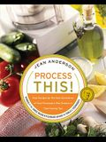 Process This: New Recipes for the New Generation of Food Processors + Dozens of Time-Saving Tips