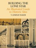 Building the Lone Star: An Illustrated Guide to Historic Sites