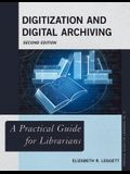 Digitization and Digital Archiving: A Practical Guide for Librarians