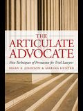 The Articulate Advocate: New Techniques of Persuasion for Trial Lawyers (The Articulate Life)