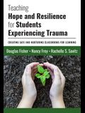 Teaching Hope and Resilience for Students Experiencing Trauma: Creating Safe and Nurturing Classrooms for Learning