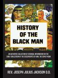 History of the Black Man: An authentic collection of historical information on the early civilization of the descendents of Ham, the son of Noah