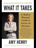 What It Takes: Speak Up, Step Up, Move Up: A Modern Woman's Guide to Success in Business