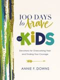 100 Days to Brave for Kids: Devotions for Overcoming Fear and Finding Your Courage