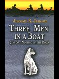 Three Men in a Boat: (To Say Nothing of the Dog)