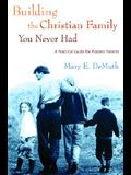 Building the Christian Family You Never Had: A Practical Guide for Pioneer Parents