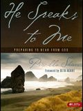 He Speaks to Me - Bible Study Book: Preparing to Hear from God