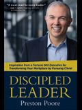 Discipled Leader: Inspiration from a Fortune 500 Executive for Transforming Your Workplace by Pursuing Christ
