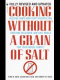 Cooking Without a Grain of Salt: Helpful Hints and Tasty Recipes for Creating Delicious Low Salt Meals for Your Whole Family: A Cookbook
