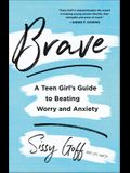 Brave: A Teen Girl's Guide to Beating Worry and Anxiety