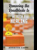 Removing the Roadblocks to Health & Healing