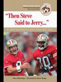 Then Steve Said to Jerry...: The Best San Francisco 49ers Stories Ever Told