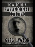 How To Be A Paranormal Detective