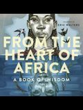 From the Heart of Africa: A Book of Wisdom
