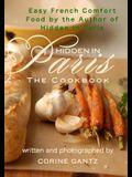 Hidden in Paris -- The Cookbook: Easy French Comfort Food by the Author of Hidden in Paris