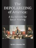 The Depolarizing of America: A Guidebook for Social Healing