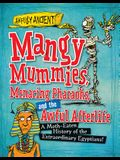 Mangy Mummies, Menacing Pharaohs, and the Awful Afterlife: A Moth-Eaten History of the Extraordinary Egyptians!