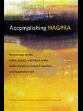 Accomplishing Nagpra: Perspectives on the Intent, Impact, and Future of the Native American Graves Protection and Repatriation ACT