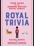 Royal Trivia: Your Guide to the Modern British Royal Family