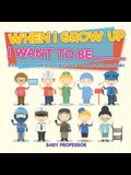 When I Grow Up I Want To Be _________ - A-Z Of Careers for Kids - Children's Jobs & Careers Reference Books
