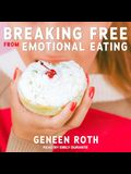 Breaking Free from Emotional Eating Lib/E