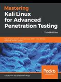 Mastering Kali Linux for Advanced Penetration Testing - Third Edition: Secure your network with Kali Linux 2019.1 - the ultimate white hat hackers' to