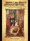 Seven Lies about Catholic History