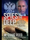 Spies of the Deep: The Untold Truth about the Most Terrifying Incident in Submarine Naval History and How Putin Used the Tragedy to Ignit