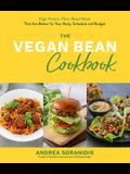 The Vegan Bean Cookbook: High-Protein, Plant-Based Meals That Are Better for Your Body, Schedule and Budget