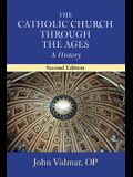 The Catholic Church Through the Ages, Second Edition: A History