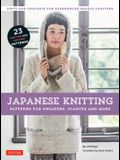 Japanese Knitting: Patterns for Sweaters, Scarves and More: Knits and Crochets for Experienced Needle Crafters (15 Knitting Patterns and 8 Crochet Pat