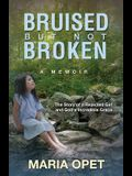 Bruised but Not Broken: The Story of a Rejected Girl and God's Incredible Grace
