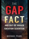 The Gap Fact and Out-Of-Whack Creation Scientism