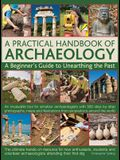 A Practical Handbook of Archaeology: A Beginner's Guide to Unearthing the Past