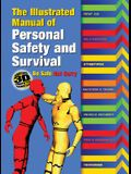 The Illustrated Manual of Personal Safety and Survival: Better Safe. Not Sorry