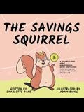 The Savings Squirrel: A Children's Book About Understanding Where Money Comes From, Saving, and Knowing the Value of a Dollar